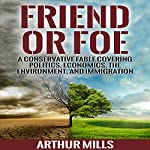 Friend or Foe: A Fable Covering Politics, Economics, the Environment, and Immigration | Arthur Mills