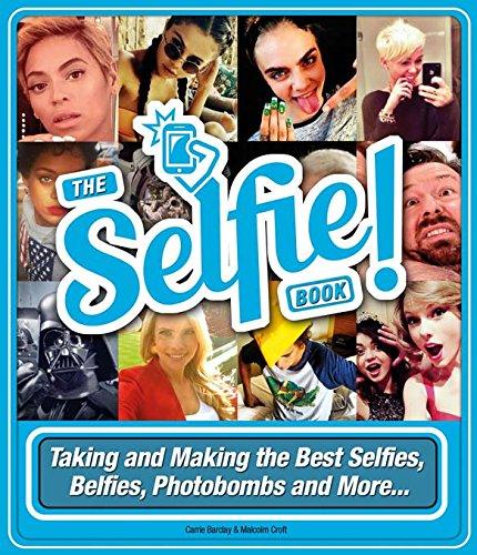 Selfie Help!: Taking And Making The Best Selfies, Belfies, Photobombs And More..