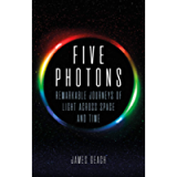 Five Photons: Remarkable Journeys of Light Across Space and Time