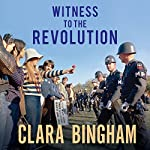 Witness to the Revolution: Radicals, Resisters, Vets, Hippies, and the Year America Lost Its Mind and Found Its Soul | Clara Bingham