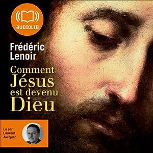 Comment Jésus est devenu Dieu | Livre audio Auteur(s) : Frédéric Lenoir Narrateur(s) : Laurent Jacquet