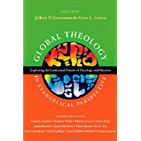 Global Theology in Evangelical Perspective: Exploring the Contextual Nature of Theology and Mission (Wheaton Theology…