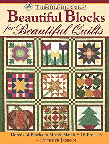Read Online Thimbleberries® Beautiful Blocks for Beautiful Quilts: Dozens of Blocks to Mix & Match * 18 Projects pdf epub