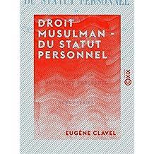 Droit musulman - Du statut personnel - D'après les différents rites, et plus particulièrement d'après le rite hanafite (French Edition)