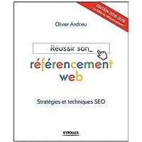 Réussir son référencement web - Edition 2018-2019: Stratégies et techniques SEO