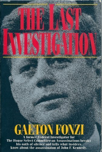 The Last Investigation: A Former Federal Investigator for the House Select Committee on Assassinations Breaks His Oath of Silence by Basic Books