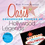 Oasis: Conversion Stories of Hollywood Legends | Mary Claire Kendall