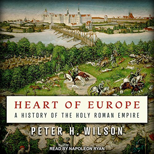 Heart of Europe: A History of the Holy Roman Empire by Tantor Audio