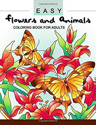 Coloring Pictures Of Animals And Flowers : Easy flowers and animals coloring book: an adult coloring book