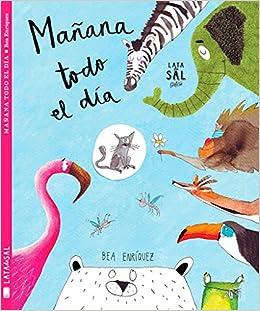 Mañana todo el día (Spanish Edition): Bea Enríquez Mondelo, Lata de Sal: 9788494564727: Amazon.com: Books