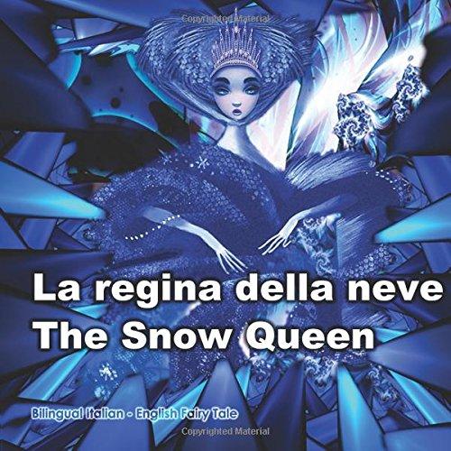 La regina della neve. The Snow Queen. Bilingual Italian - English Fairy Tale: Dual Language Book for Kids. Edizione Bilingue (Inglese - Italiano)