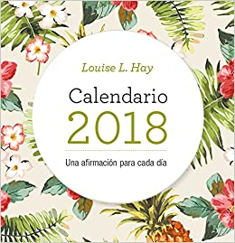 Calendario Louise Hay 2018 (Spanish Edition): Louise Hay