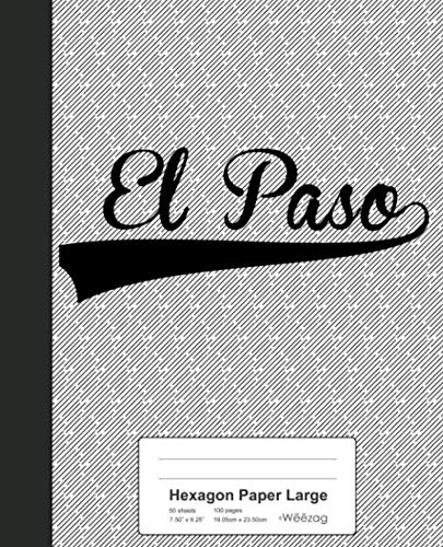 Hexagon Paper Large: EL PASO Notebook (Weezag Hexagon Paper Large Notebook) (El Paso Board Game)