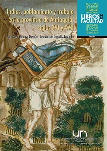 Indios, poblamiento y trabajo en la provincia de Antioquia, siglos XVI y XVII (