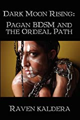 Dark Moon Rising: Pagan Bdsm & the Ordeal Path Paperback