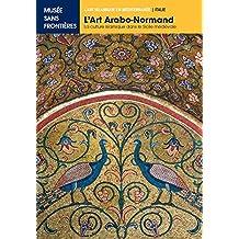 L'ART ARABO-NORMAND. La Culture Islamique dans la Sicile Médiévale (L'Art islamique en Méditerrannée)