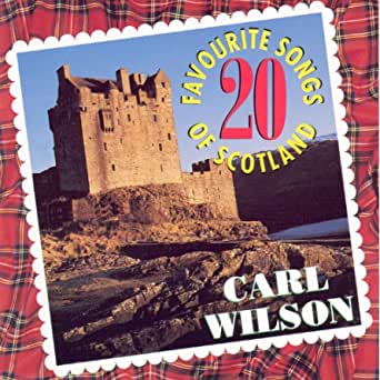 20 Favourite Songs Of Scotland By Carl Wilson On Amazon Music Amazon Com