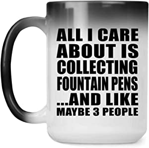 All I Care About Is Collecting Fountain Pens - 15oz Color Changing Mug Magic Tea-Cup Heat Sensitive - Idea for Friend Mom Dad Kid Son Daughter Birthday Christmas Thanksgiving Anniversary