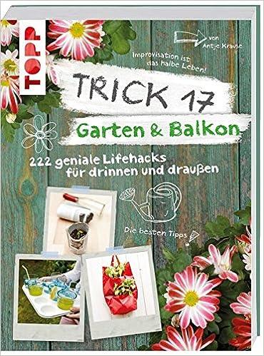 Trick 17 - Garten & Balkon: 222 geniale Lifehacks für ...