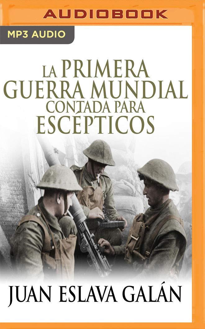 La Primera Guerra Mundial Contada Para Escépticos Narración En ...