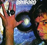 Feels Good to Me by Bill Bruford (2005-03-06)