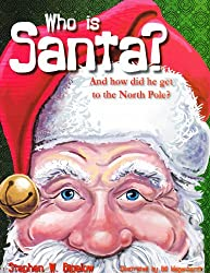 Who Is Santa?: And How Did He Get to the North Pole?