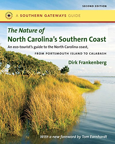 The Nature of North Carolina's Southern Coast: Barrier Islands, Coastal Waters, and Wetlands (Southern Gateways Guides) ()