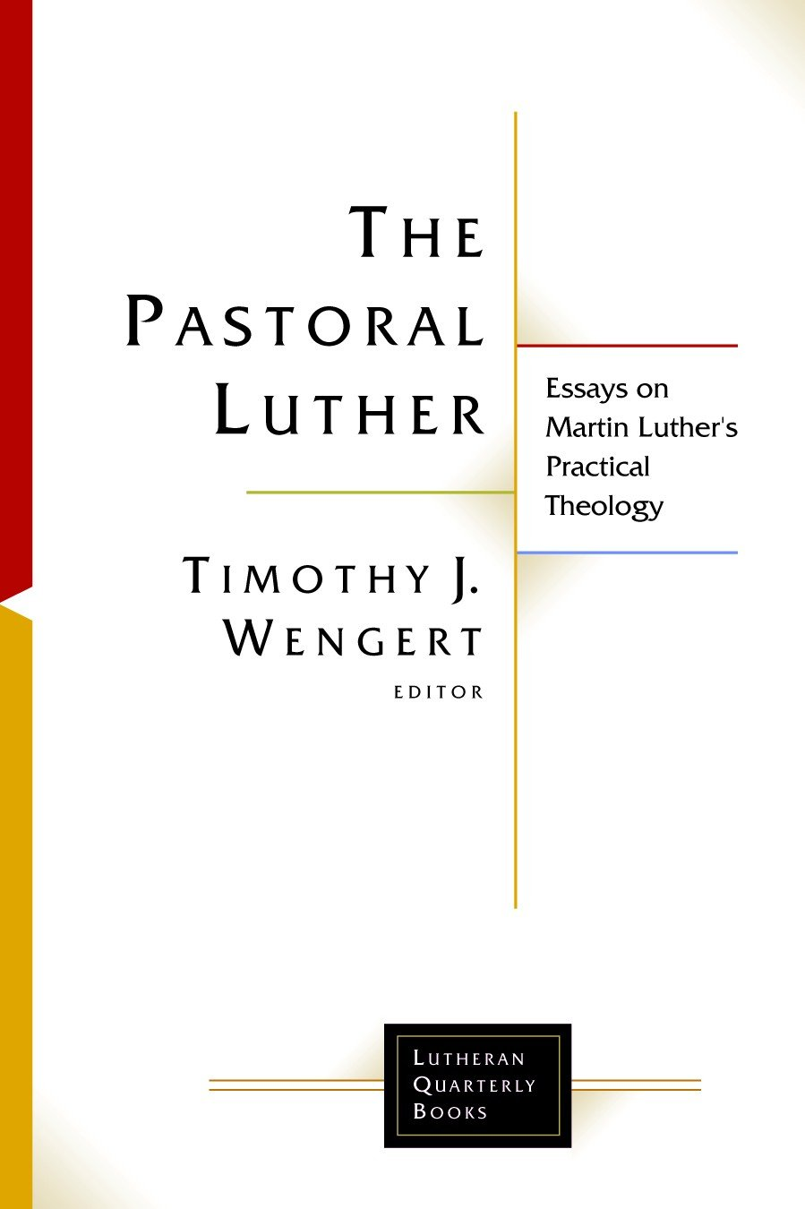 the pastoral luther essays on martin luther s practical theology the pastoral luther essays on martin luther s practical theology lutheran quarterly books lqb timothy j wengert 9780802863515 com books