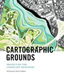 img - for Cartographic Grounds: Projecting the Landscape Imaginary book / textbook / text book