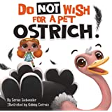 Do Not Wish For A Pet Ostrich!: A story book for kids ages 3-9 who love silly stories