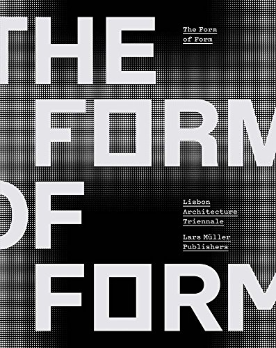 The Form of Form: Lisbon Architecture Triennale by Lars Müller Publishers