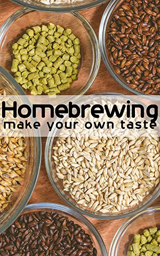 Homebrewing: Make Your Own Taste by Patrice Jones
