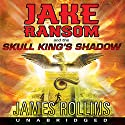 Jake Ransom and the Skull King's Shadow Audiobook by James Rollins Narrated by Pedro Pascal