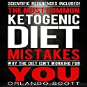 The Most Common Ketogenic Diet Mistakes: Why the Diet Isn't Working for You Audiobook by Orlando Scott Narrated by David L. White