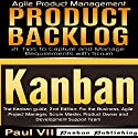 Agile Product Management: The Kanban Guide, 2nd Edition & Product Backlog: 21 Tips to Capture and Manage Requirements with Scrum Audiobook by Paul Vii Narrated by Randal Schaffer