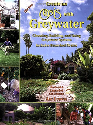 - Create an Oasis with Greywater: Choosing, Building, and Using Greywater Systems, Includes Branched Drains