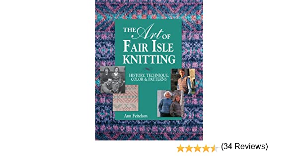 The Art of Fair Isle Knitting: History, Technique, Color ...