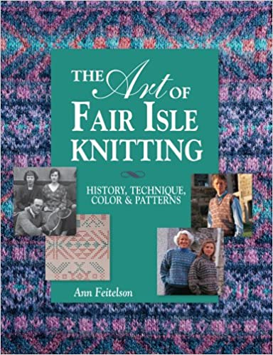 The Art Of Fair Isle Knitting: History, Technique, Color and ...