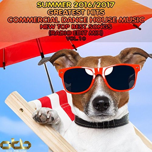 Summer 2016 2017 greatest hits commercial dance house for House music greatest hits
