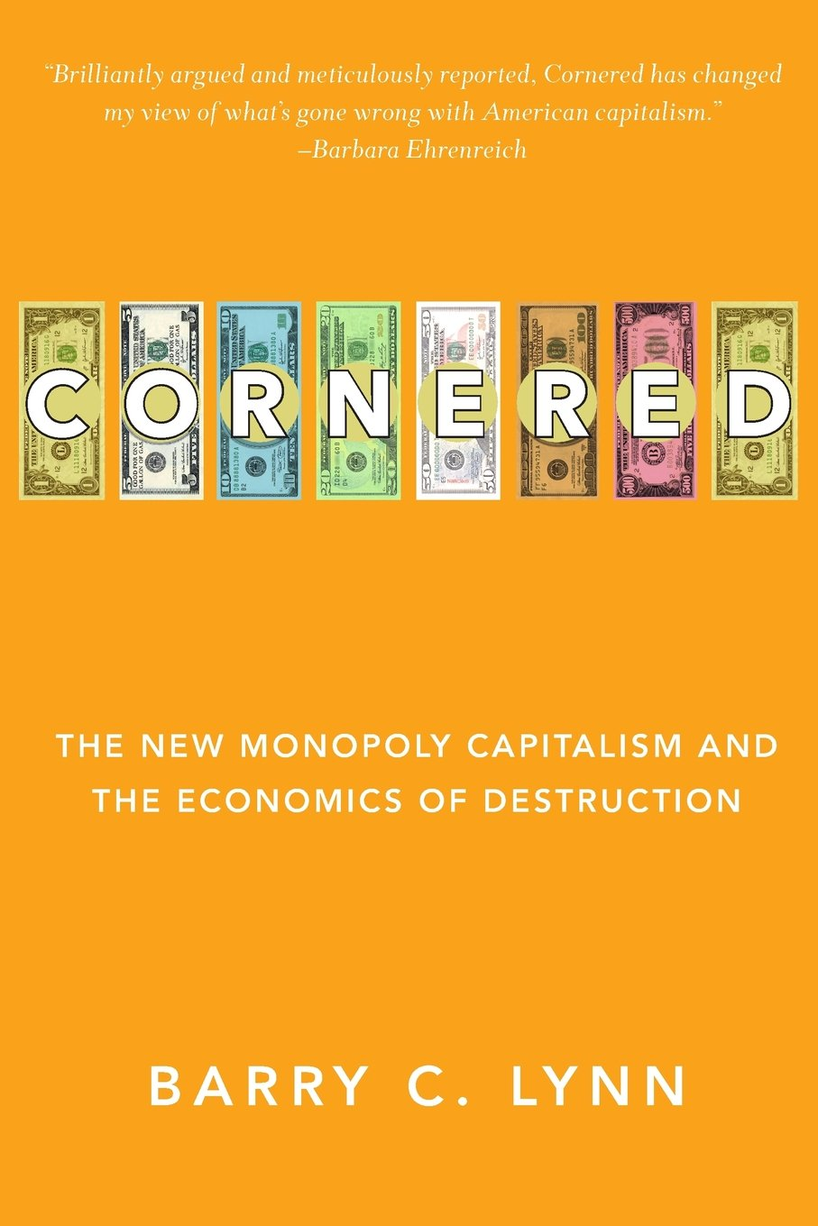 Cornered: The New Monopoly Capitalism and the Economics of Destruction: Amazon.es: Lynn, Barry C.: Libros en idiomas extranjeros