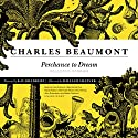 Perchance to Dream: Selected Stories Audiobook by Charles Beaumont Narrated by J. Paul Boehmer, Gabrielle de Cuir, Harlan Ellison, Alex Hyde-White, Arthur Morey, John Rubinstein, Stefan Rudnicki,  full cast