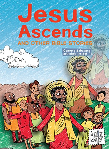 Jesus Ascends and Other Bible Stories (Holy Moly Storybooks) (Holy Moly Bible Storybooks)