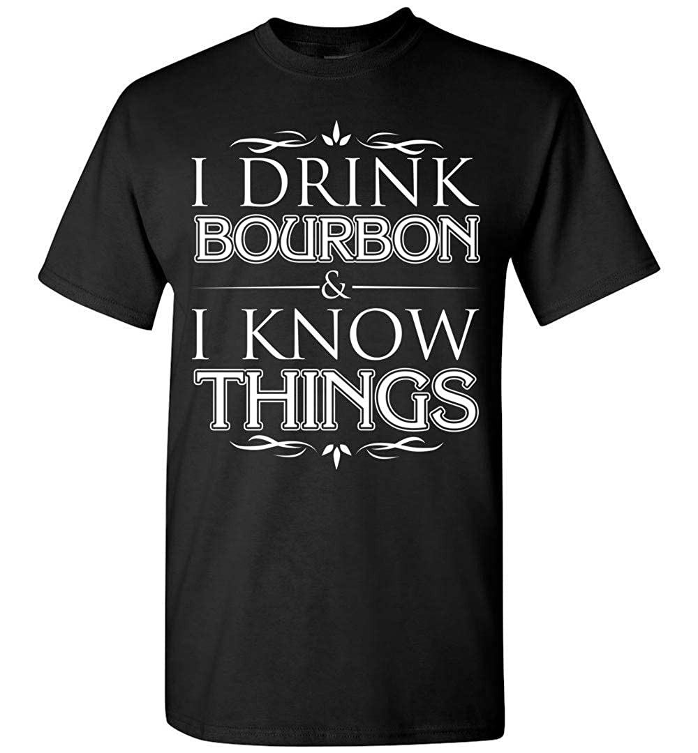 shopdoz I Drink Bourbon and I Know Things Funny Alcohol T-Shirt