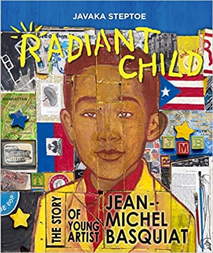 Book cover of Radiant Child: The Story of Young Artist Jean-Michel Basquiat by Javaka Steptoe