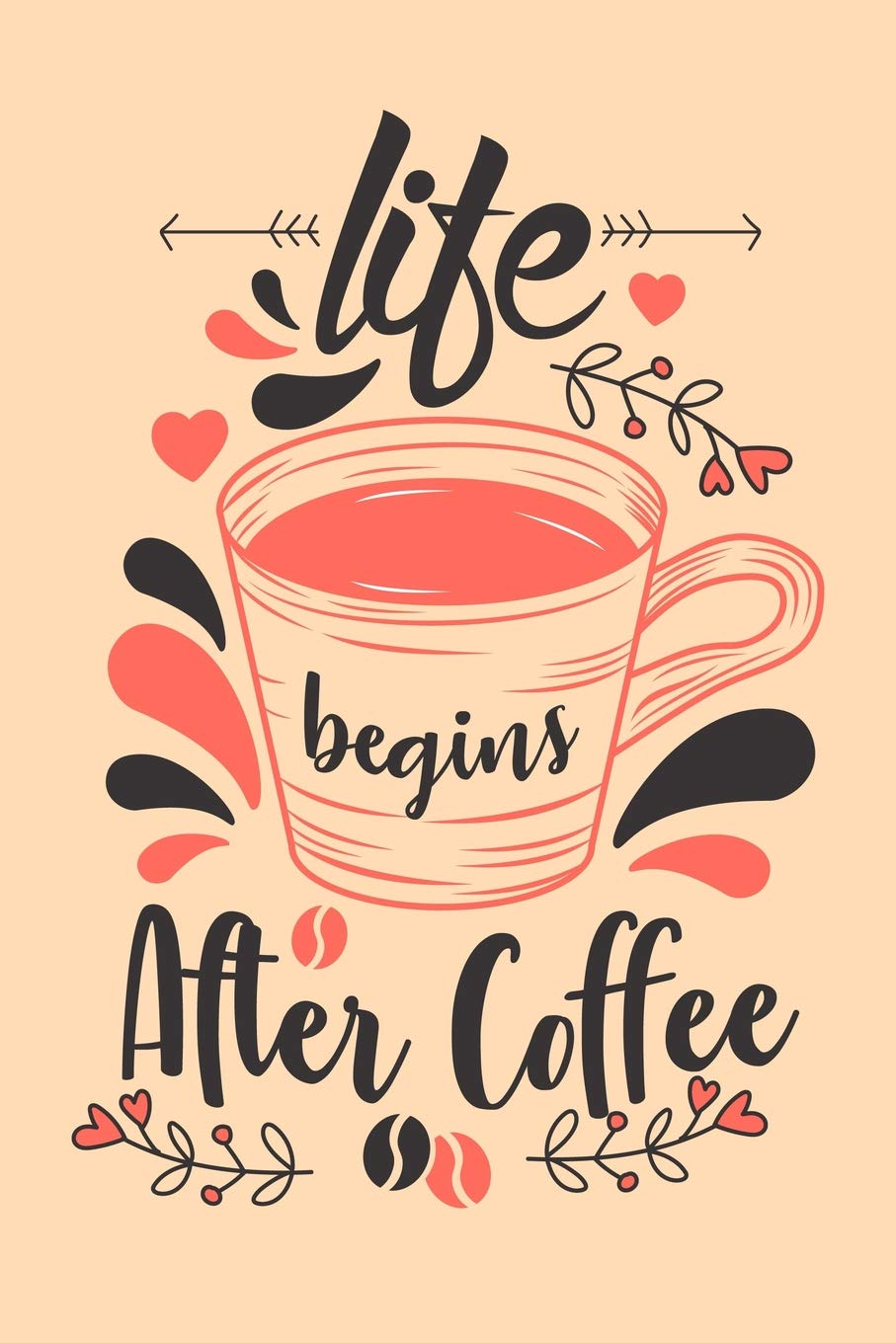 Life Begins After Coffee Journal To Write In With Funny Motivational And Inspirational Coffee Quotes Awesome Coffee Lovers Gifts Journals Beautiful 9781798057865 Amazon Com Books