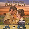 Free to Love: Texas Wildflowers, Book 1 Audiobook by Leah Atwood, Susette Williams Narrated by Allyson Voller