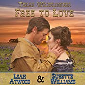 Free to Love: Texas Wildflowers, Book 1 | Susette Williams, Leah Atwood