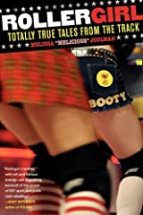 Rollergirl: Totally True Tales from the Track Kindle Edition