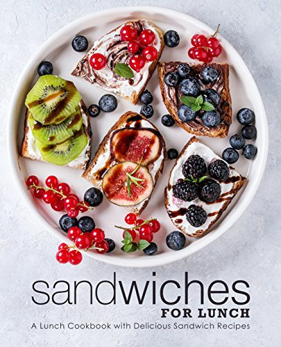 Sandwiches for Lunch: A Lunch Cookbook with Delicious Sandwich Recipes by BookSumo Press