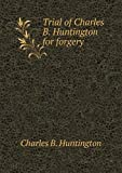 Trial of Charles B. Huntington for Forgery, Charles B. Huntington, 5518888384
